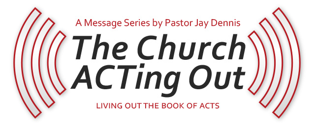 The Church ACTing Out: Living Out the Book of Acts